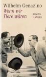 Wenn wir Tiere wären: Roman (German Edition) - Wilhelm Genazino
