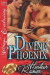 Divine Phoenix [Divine Creek Ranch 10] (Siren Publishing Menage Everlasting) - Heather Rainier