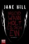 Irgendwann holt es dich ein - Jane Hill, Sabine Schilasky