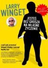 Jesteś bez grosza na własne życzenie : jak przestać klepać biedę i zacząć lepiej żyć - Larry Winget