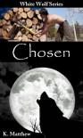 Chosen (White Wolf, #1) - K. Matthew