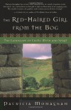 The Red-Haired Girl from the Bog: The Landscape of Celtic Myth and Spirit - Patricia Monaghan