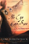 No Eye Can See (Kinship and Courage Series #2) - Jane Kirkpatrick