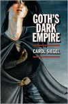 Goth's Dark Empire - Carol Siegel