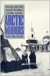 Arctic Mirrors: Russia and the Small Peoples of the North - Yuri Slezikine, Yuri Slezikine