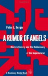 A Rumor of Angels: Modern Society and the Rediscovery of the Supernatural - Peter L. Berger