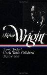 Early Works: Lawd Today!/Uncle Tom's Children/Native Son (Library of America #55) - Richard Wright, Arnold Rampersad