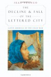 The Decline and Fall of the Lettered City: Latin America in the Cold War - Jean Franco
