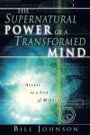 Supernatural Power of the Transformed Mind - Bill Johnson