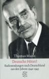 Deutsche Hörer! Radiosendungen nach Deutschland aus den Jahren 1940-1945 - Thomas Mann