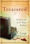 Treasured: Knowing God by the Things He Keeps - Leigh McLeroy