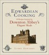 Edwardian Cooking: 80 Recipes Inspired by Downton Abbey's Elegant Meals - Larry Edwards