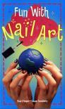 Fun With Nail Art - Shari Finger, Susan Tumblety