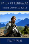 Union of Renegades: The Rys Chronicles Book I - Tracy Falbe