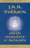J.R.R. Tolkien: Myth, Morality, and Religion - Richard L. Purtill, Joseph Pearce