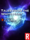 Tales from the White Hart (Arthur C. Clarke Collection: Short Stories) - Arthur C. Clarke