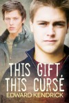 This Gift, This Curse - Edward Kendrick