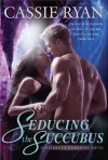 Seducing the Succubus (A Sisters of Darkness Novel) - Cassie Ryan