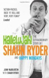 Hallelujah!: The Extraordinary Story of Shaun Ryder and Happy Mondays - John Warburton