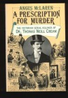 A Prescription for Murder: The Victorian Serial Killings of Dr. Thomas Neill Cream - Angus McLaren