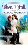 When I Fall - Tamara Morgan