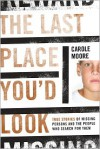 The Last Place You'd Look: True Stories of Missing Persons and the People Who Search for Them - Carole Moore