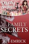 Family Secrets (A Darcy Sweet Cozy Mystery #8) - K.J. Emrick