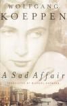 A Sad Affair - Wolfgang Koeppen, Michael Hofmann