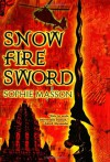 Snow, Fire, Sword - Sophie Masson