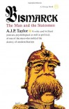 Bismarck: The Man and Statesman - A.J.P. Taylor