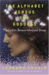 The Alphabet Versus the Goddess - Leonard Shlain
