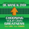 Choosing Your Own Greatness: Your Life, Your Choice (Your Coach in a Box) - Wayne Dyer, Author