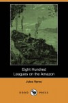 Eight Hundred Leagues on the Amazon (Dodo Press) - Jules Verne