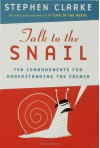 Talk to the Snail: Ten Commandments for Understanding the French - Stephen Clarke