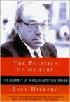 The Politics of Memory: The Journey of a Holocaust Historian - Raul Hilberg