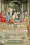 The Closing of the Western Mind: The Rise of Faith & the Fall of Reason - Charles Freeman