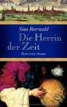 Die Herrin der Zeit: Historischer Roman - Sina Beerwald
