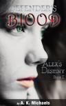 Defender's Blood Alex's Destiny - A.K. Michaels
