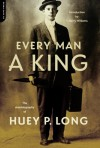 Every Man A King: The Autobiography Of Huey P. Long - Huey Pierce Long, T. Harry Williams