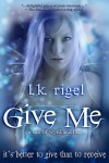 Give Me - A Tale of Wyrd and Fae (Tethers: Tales of Wyrd and Fae, Book 1) - LK Rigel