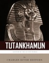 Legends of the Ancient World: The Life and Legacy of King Tutankhamun - Charles River Editors
