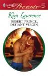 Desert Prince, Defiant Virgin (Harlequin Presents, #2796) - Kim Lawrence