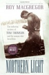 Northern Light: The Enduring Mystery of Tom Thomson and the Woman Who Loved Him - Roy MacGregor