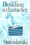 Building a Character - Konstantin Stanislavski, Elizabeth Reynolds Hapgood