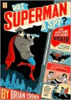 Was Superman a Spy?: And Other Comic Book Legends Revealed - Brian Cronin