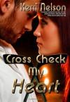 Cross Check My Heart - Kerri Nelson