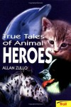 True Tales of Animal Heroes - Allan Zullo
