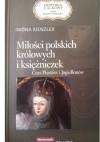Miłości polskich królowych i księżniczek. Czas Piastów i Jagiellonów - Iwona Kienzler