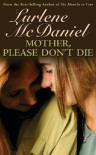 Mother, Please Don't Die - Lurlene McDaniel