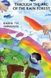 Through the arc of the rain forest. - Karen Tei Yamashita
